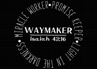 Miracle Worker Promise Keeper Waymaker SVG,Miracle Worker Promise Keeper Waymaker PNG,Miracle Worker Promise Keeper Waymaker,Miracle Worker Promise Keeper Waymaker SHIRT,Miracle Worker Promise Keeper Waymaker DESIGN TSHIRT buy t shirt design for commercial use