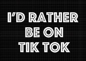I'd Rather Be On Tok Tik svg, I'd Rather Be On Tok Tik png, Tik tok svg, tik tok vector,I'd Rather Be On Tok Tik Social Media Famous Meme svg, I'd Rather Be On Tok Tik Social Media Famous Meme, I'd Rather Be On Tok Tik Social Media Famous Meme t-shirt design png