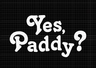 Yes Paddy svg, Yes Paddy png, Yes Paddy Funny Fake Pattys Day St. Patrick's Day svg, Yes Paddy Funny Fake Pattys Day St. Patrick's Day, patrick day vector, patrick day svg, patrick day buy t shirt design artwork