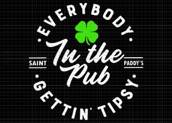 Everybody in the Pub Gettin Tipsy St Patricks Day SVG, Everybody in the Pub Gettin Tipsy St Patricks Day, Everybody in the Pub Gettin Tipsy St Patricks Day PNG, Everybody in the Pub Gettin Tipsy St Patricks Day design commercial use t-shirt design