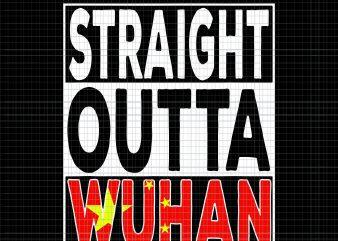 Straight Outta Wuhan SVG, Straight Outta Wuhan PNG, Straight Outta Wuhan Hubei China Tourist Souvenir Item, Straight Outta Wuhan, Hubei China Tourist Souvenir Item PNG t shirt design template