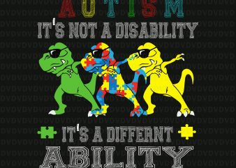 It's Not A Disability Ability Autism Dinosaur Dabbing SVG, It's Not A Disability Ability Autism Dinosaur Dabbing PNG, It's Not A Disability Ability Autism Dinosaur Dabbing VECTOR, It's Not A Disability Ability Autism Dinosaur Dabbing t shirt design template