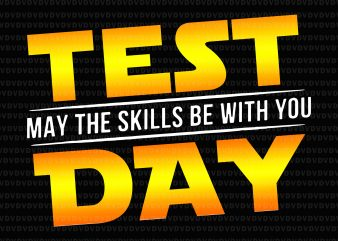 Test Day May The Skills Be With You Teacher PNG, Test Day May The Skills Be With You Teacher, Test Day May The Skills Be With You Teacher VECTOR commercial use t-shirt design