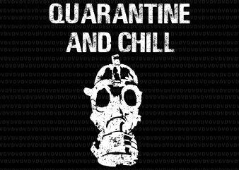 Funny Quarantine and Chill SVG, Funny Quarantine and Chill, Quarantine and Chill SVG, Quarantine and Chill, Quarantine and Chill design print ready t shirt design