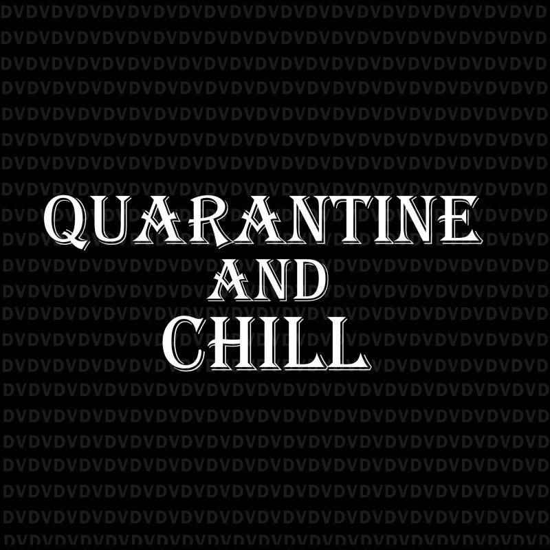 Quarantine And Chill Svg Quarantine And Chill Quarantine And Chill Funny Virus Quarantine And Chill Png
