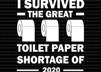 I survived the great toilet paper shortage of 2020 svg, I survived the great toilet paper shortage of 2020 png, I survived the great toilet paper shortage of 2020, I survived the great toilet paper shortage of 2020 design design for t shirt