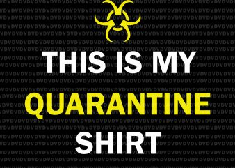 This is My Quarantine Shirt SVG, This is My Quarantine Shirt PNG, This is My Quarantine Shirt, This is My Quarantine Shirt Virus Awareness Flu SVG, This is My Quarantine Shirt Virus Awareness Flu buy t shirt design