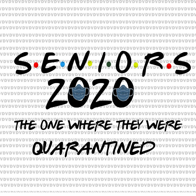 Senior 2020 Svg Senior The One Where They Were Quarantined 2020 Svg Senior The One Where