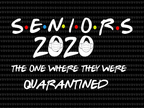 Senior 2020 svg, senior the one where they were quarantined 2020 svg, senior the one where they were quarantined 2020, seniors 2020, class of 2020 graduation senior funny quarantine svg, class of 2020 graduation senior funny quarantine graphic t-shirt design