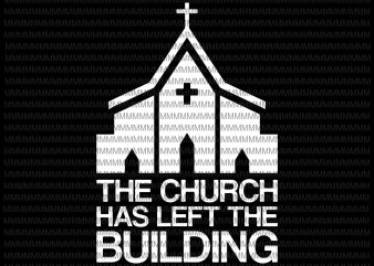 The Church has left the building svg, png, dxf, eps, ai file t-shirt design for sale