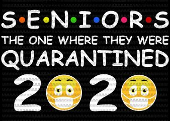 Seniors The One Where They Were Quarantined 2020, Seniors 2020 design, covid 19, funny covid 19, svg, png, dxf, eps, ai file t-shirt design for commercial use
