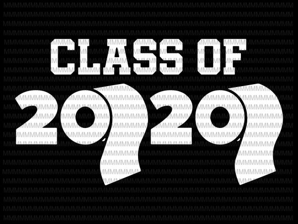 Class Of 2020 Class Of 2020 Vector Class Of 2020 Toilet Paper Flu Virus Varsity Svg Png Dxf Eps File Ready Made Tshirt Design Buy T Shirt Designs