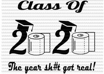 Class of 2020 The Year When Shit Got Real, Graduation svg, funny Graduation quote t-shirt design png