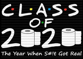 Class of 2020 The Year When Shit Got Real, 2020 TP Apocalypse, Class of 2020, Graduation funny quote buy t shirt design artwork