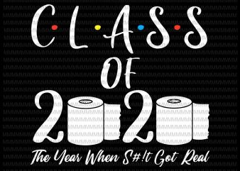 Class of 2020 The Year When Shit Got Real, 2020 TP Apocalypse, Class of 2020, Graduation funny quote commercial use t-shirt design