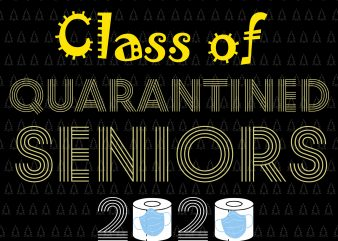 Class of quarantined seniors 2020 svg, Class of quarantined seniors 2020, senior 2020, senior 2020 svg, Class of 2020 The Year When Shit Got Real Graduation, Class of 2020 The Year When Shit Got Real, design for t shirt
