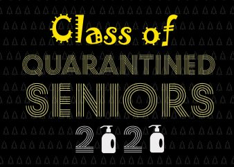 Class of quarantined seniors 2020 svg, Class of quarantined seniors 2020, senior 2020, senior 2020 svg, Class of 2020 The Year When Shit Got Real Graduation, Class of 2020 The Year When Shit Got Real, design for t shirt t-shirt design for commercial use