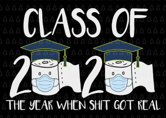 Senior 2020 shit gettin real funny apocalypse toilet paper svg, senior class of 2020 shit just got real svg, senior class of 2020 shit just got real, senior 2020 svg, senior 2020 buy t shirt design artwork