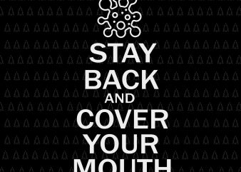 Stay Back and Cover Your Mouth svg, Stay Back and Cover Your Mouth, Stay Back and Cover Your Mouth png, Stay Back and Cover Your Mouth design print ready t shirt design