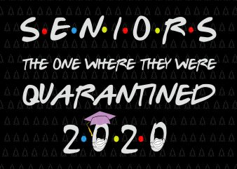 Senior the one where they were quarantined 2020 svg, Senior the one where they were quarantined 2020, Senior 2020 shit gettin real funny apocalypse toilet paper svg, senior class of 2020 shit just got real svg, senior class of 2020 shit just got real, senior 2020 svg, senior 2020 buy t shirt design