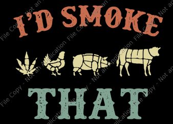 I'd Smoke That Weed Chicken Big Cow BBQ svg, I'd Smoke That Weed Chicken Big Cow BBQ commercial use t-shirt design