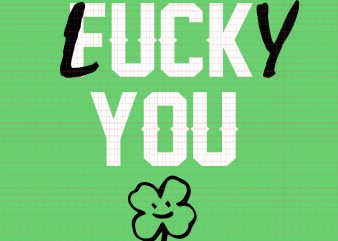 Fuck You Lucky You SVG,Fuck You Lucky You PNG,Fuck You Lucky You,Fuck You Lucky You DESIGN Tshirt, Fuck You Lucky You St Patricks Day svg,Fuck You Lucky You St Patricks Day png,Fuck You Lucky You St Patricks Day design tshirt t shirt design for purchase