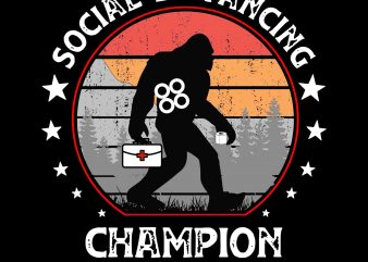 Social distancing champion svg, social distancing champion, social distancing champion bigfoot svg, social distancing champion bigfoot , social distancing champion png, social distancing antisocial introvert funny virus flu, social distancing svg, social distancing t shirt design for purchase