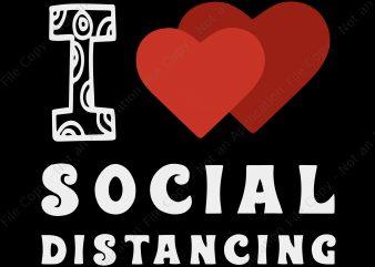 I Love Social Distancing svg, I Love Social Distancing , I Love Social Distancing png, I Love Social Distancing Shirt Funny Virus Introvert buy t shirt design