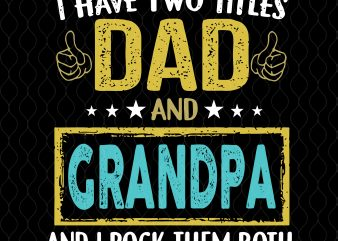 I have two titles dad and grandpa and i rock them both svg,I have two titles dad and grandpa and i rock them both png,I have two titles dad and grandpa and i rock them both t shirt design to buy