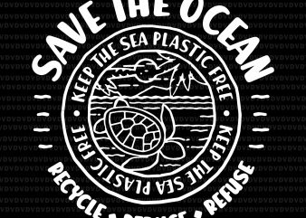 Save the ocean recycle reduce refuse svg, keep the sea plastic free svg,keep the sea plastic free png,keep the sea plastic free design, save the ocean svg,save the ocean png,save the ocean keep the sea plastic free svg,save the ocean keep the sea plastic free t shirt design for sale