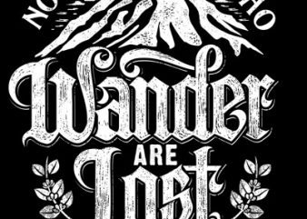 Not All those who wander are lost shirt design png t shirt design template