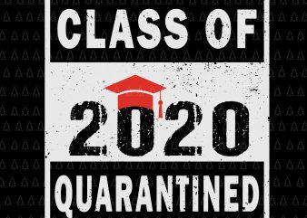 Class of quarantined 2020 svg, Class of quarantined seniors 2020 svg, Class of quarantined seniors 2020, senior 2020, senior 2020 svg, Class of 2020 The Year When Shit Got Real Graduation, Class of 2020 The Year When Shit Got Real, Senior the one where they were quarantined 2020 graphic t-shirt design