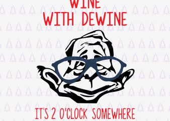 Wine with Dewine it is 2 o clock somewhere svg, Wine with Dewine it is 2 o clock somewhere, Wine with Dewine it is 2 o clock somewhere png, Wine with Dewine it is 2 o clock somewhere design t shirt design template