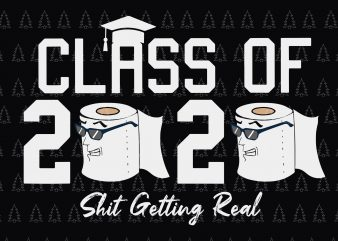 Class of 2020 shit getting real svg, senior the one where they were quarantined 2020, senior 2020 shit gettin real funny apocalypse toilet paper svg, senior class of 2020 shit just got real svg, senior class of 2020 shit just got real, senior 2020 svg, senior 2020 ready made tshirt design