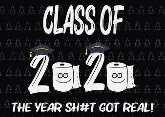 Class of quarantined 2020 svg, Class of quarantined seniors 2020 svg, Class of quarantined seniors 2020, senior 2020, senior 2020 svg, Class of 2020 The Year When Shit Got Real Graduation, Senior Class of 2020 The Year When Sh!t Got Real SVG, Senior Class of 2020 The Year When Sh!t Got Real Graduation shirt design png