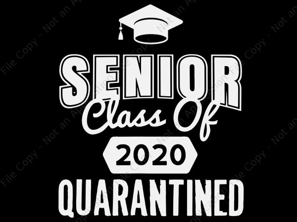Senior Class Of 2020 Quarantined Svg Senior Class Of 2020 Quarantined Senior 2020 Svg Senior 2020 T Shirt Design Png Buy T Shirt Designs
