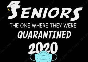 Seniors 2020 the one where they were quarantined svg, Seniors 2020 the one where they were quarantined, seniors 2020 svg, senior 2020 buy t shirt design for commercial use
