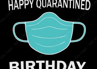 Happy Quarantined Birthday SVG, Happy Quarantined Birthday, Happy Quarantined Birthday Medical Mask Virus buy t shirt design artwork