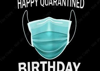 Happy Quarantined Birthday PNG, Happy Quarantined Birthday, Happy Quarantined Birthday Medical Mask Virus t shirt design for purchase