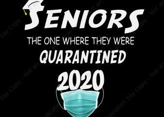 Seniors 2020 the one where they were quarantined png, seniors 2020 the one where they were quarantined, seniors 2020 svg, senior 2020 buy t shirt design artwork