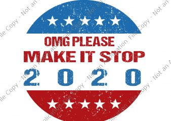 OMG Please Make It Stop 2020 svg, OMG Please Make It Stop 2020, OMG Please Make It Stop 2020 png, OMG Please Make It Stop 2020 buy t shirt design