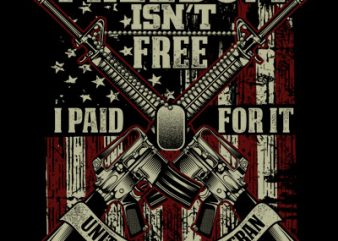 FREEDOM ISN'T FREE I PAID FOR IT t shirt design template