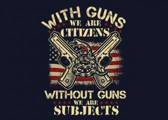 With Guns We Are Citizens t shirt design template