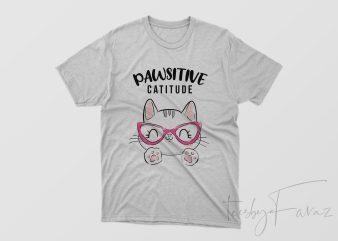 Pawsitive Catitude Cool T Shirt Design