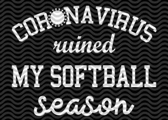 Corona Virus Ruined My Softball Season, Sport, Corona, EPS SVG PNG DXF digital download t-shirt design for sale