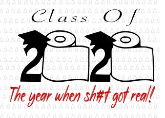 Senior 2020 shit gettin real funny apocalypse toilet paper svg, senior class of 2020 shit just got real svg, senior class of 2020 shit just got real, senior 2020 svg, senior 2020 commercial use t-shirt design