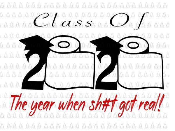 Senior 2020 Shit Gettin Real Funny Apocalypse Toilet Paper Svg Senior Class Of 2020 Shit Just