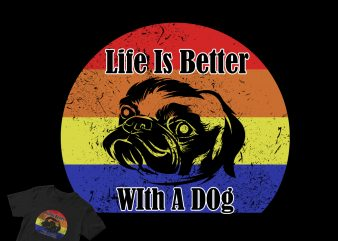 "black dog ""life is better with a dog"" graphic t-shirt design"