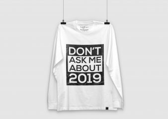 Don't Ask Me About 2019 buy t shirt design artwork
