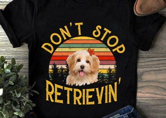 Don't Stop Retrievin', Dog, Animals, Shih Tzu lover PNG digital download buy t shirt design for commercial use